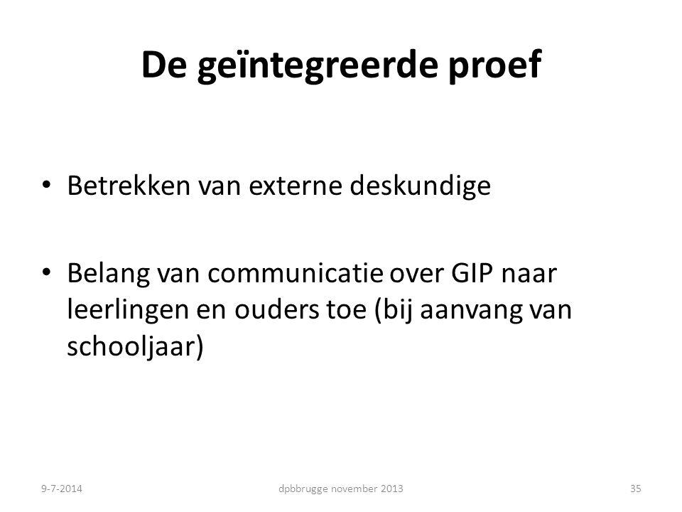 35 De geïntegreerde proef Betrekken van externe deskundige Belang van communicatie over GIP naar leerlingen en ouders toe (bij aanvang van schooljaar) dpbbrugge november 20139-7-2014