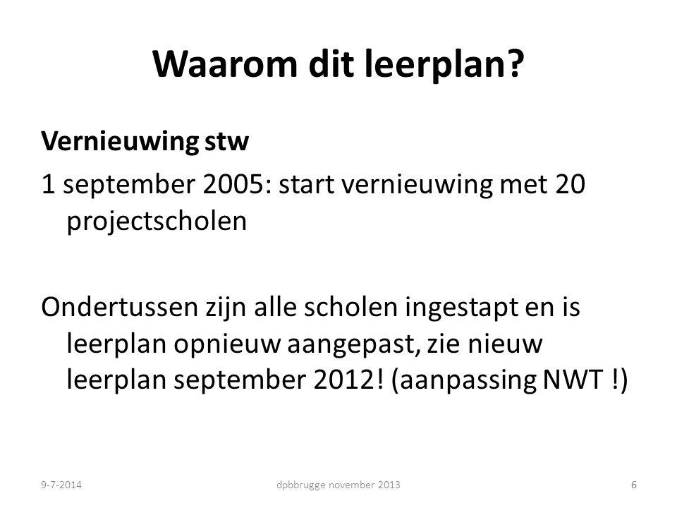 Waarom dit leerplan? Vernieuwing stw 1 september 2005: start vernieuwing met 20 projectscholen Ondertussen zijn alle scholen ingestapt en is leerplan