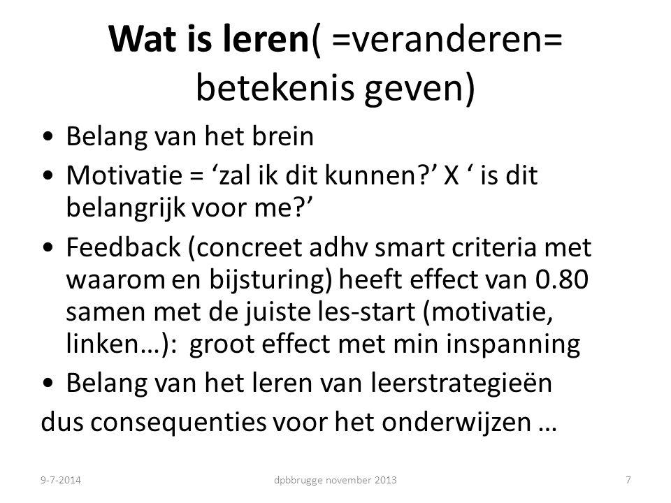 Wat is leren( =veranderen= betekenis geven) Belang van het brein Motivatie = 'zal ik dit kunnen?' X ' is dit belangrijk voor me?' Feedback (concreet a