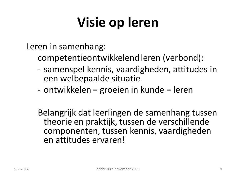 9 Visie op leren Leren in samenhang: competentieontwikkelend leren (verbond): -samenspel kennis, vaardigheden, attitudes in een welbepaalde situatie -
