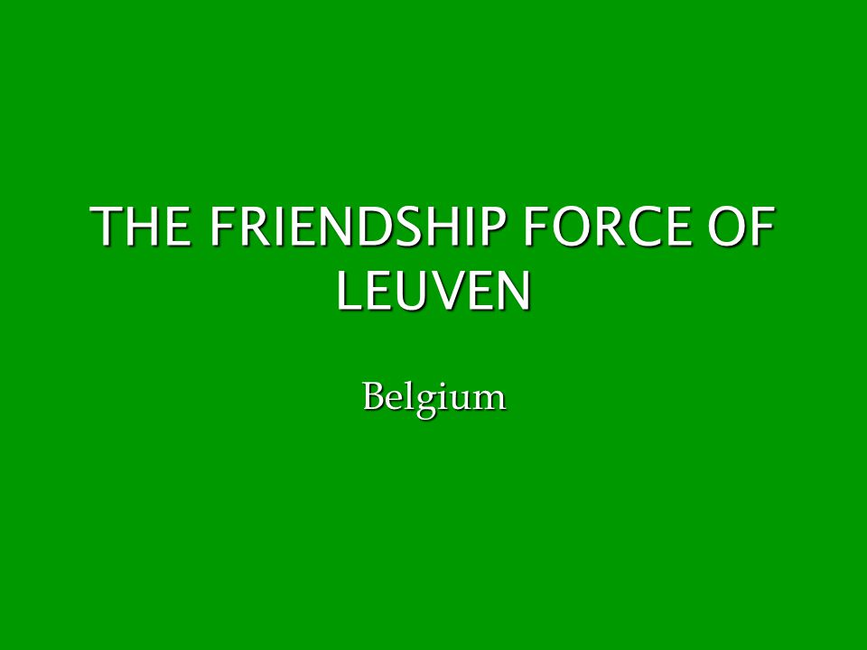 THE FRIENDSHIP FORCE OF LEUVEN Belgium