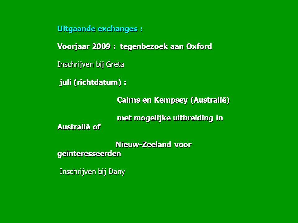 Uitgaande exchanges : Voorjaar 2009 : tegenbezoek aan Oxford Inschrijven bij Greta juli (richtdatum) : juli (richtdatum) : Cairns en Kempsey (Australi