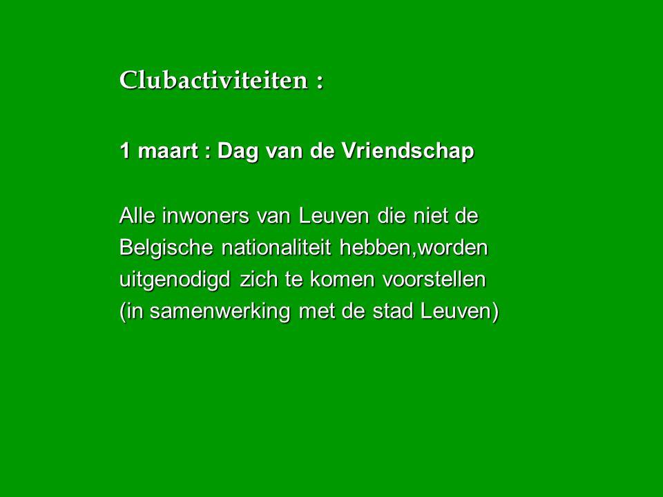 Clubactiviteiten : 1 maart : Dag van de Vriendschap Alle inwoners van Leuven die niet de Belgische nationaliteit hebben,worden uitgenodigd zich te kom