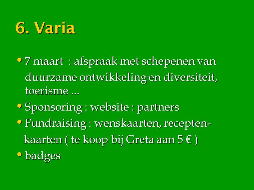 6. Varia 7 maart : afspraak met schepenen van 7 maart : afspraak met schepenen van duurzame ontwikkeling en diversiteit, toerisme... Sponsoring : webs