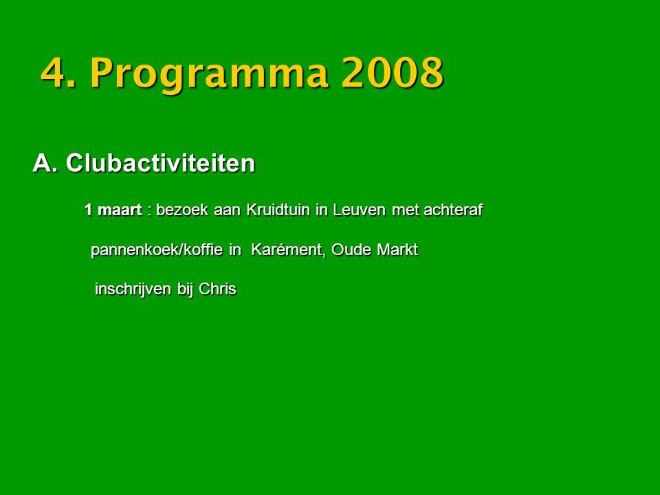 4. Programma 2008 A. Clubactiviteiten 1 maart : bezoek aan Kruidtuin in Leuven met achteraf 1 maart : bezoek aan Kruidtuin in Leuven met achteraf pann