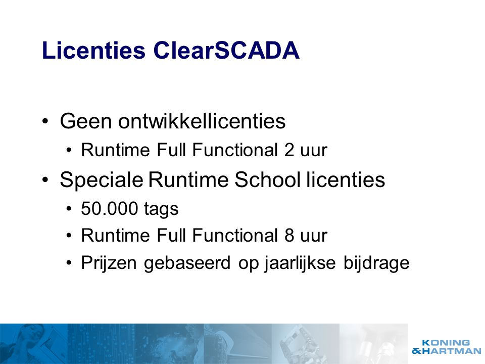 Licenties ClearSCADA Geen ontwikkellicenties Runtime Full Functional 2 uur Speciale Runtime School licenties 50.000 tags Runtime Full Functional 8 uur