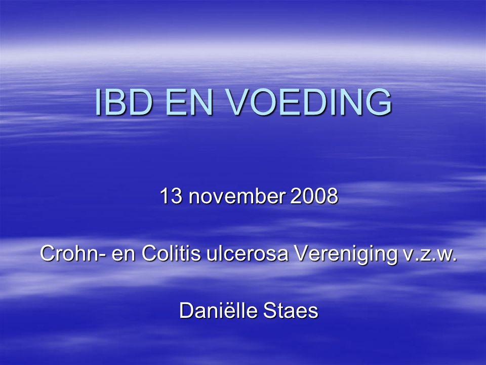 IBD EN VOEDING 13 november 2008 Crohn- en Colitis ulcerosa Vereniging v.z.w. Daniëlle Staes