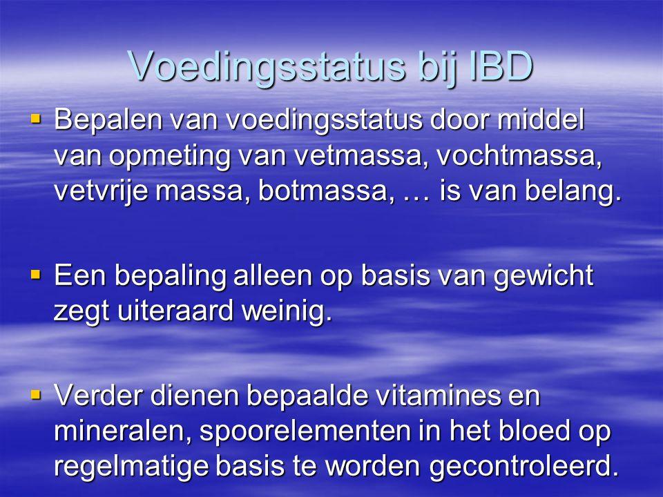 Voedingsstatus bij IBD  Bepalen van voedingsstatus door middel van opmeting van vetmassa, vochtmassa, vetvrije massa, botmassa, … is van belang.  Ee