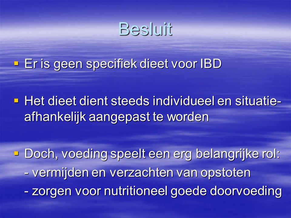 Besluit  Er is geen specifiek dieet voor IBD  Het dieet dient steeds individueel en situatie- afhankelijk aangepast te worden  Doch, voeding speelt