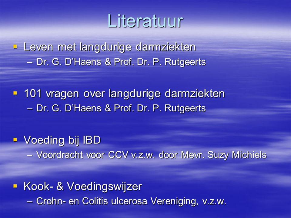 Literatuur  Leven met langdurige darmziekten –Dr. G. D'Haens & Prof. Dr. P. Rutgeerts  101 vragen over langdurige darmziekten –Dr. G. D'Haens & Prof