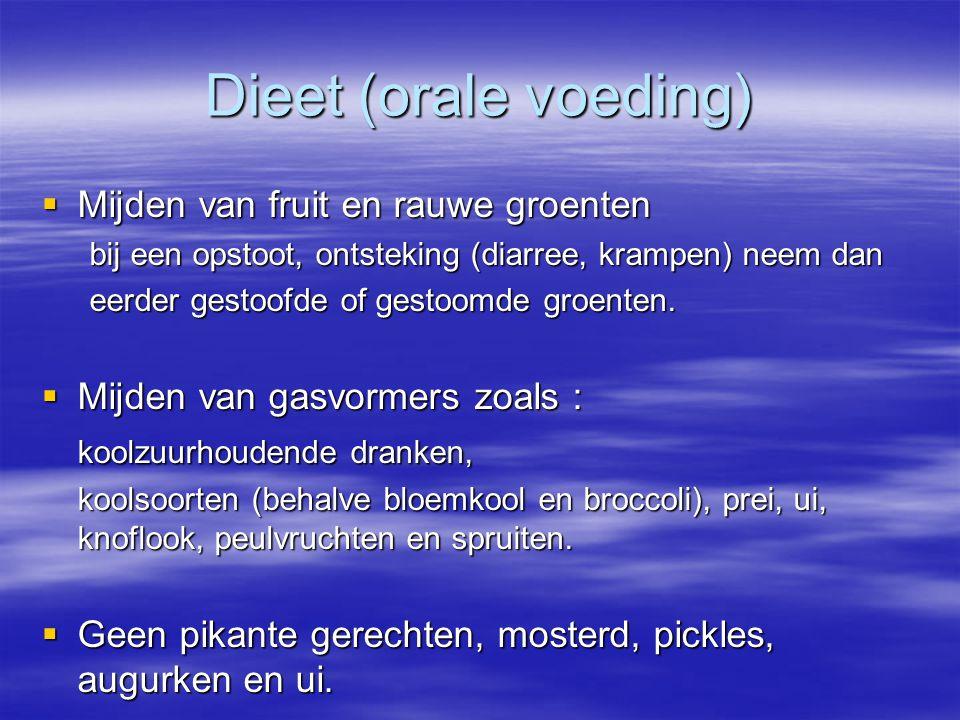 Dieet (orale voeding)  Mijden van fruit en rauwe groenten bij een opstoot, ontsteking (diarree, krampen) neem dan eerder gestoofde of gestoomde groen