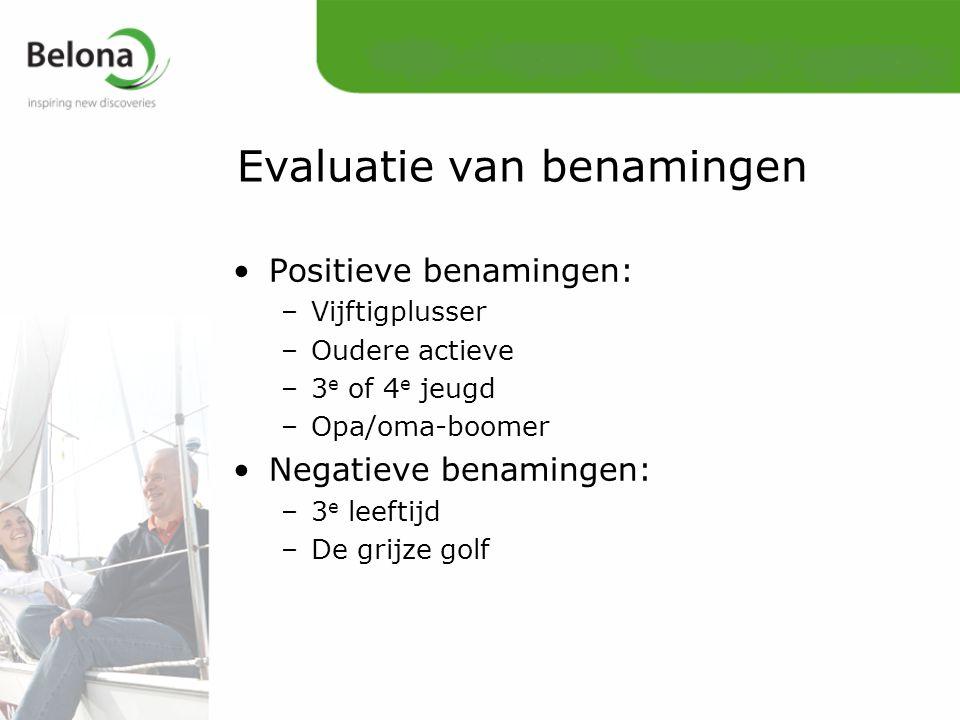 Evaluatie van benamingen Positieve benamingen: –Vijftigplusser –Oudere actieve –3 e of 4 e jeugd –Opa/oma-boomer Negatieve benamingen: –3 e leeftijd –De grijze golf