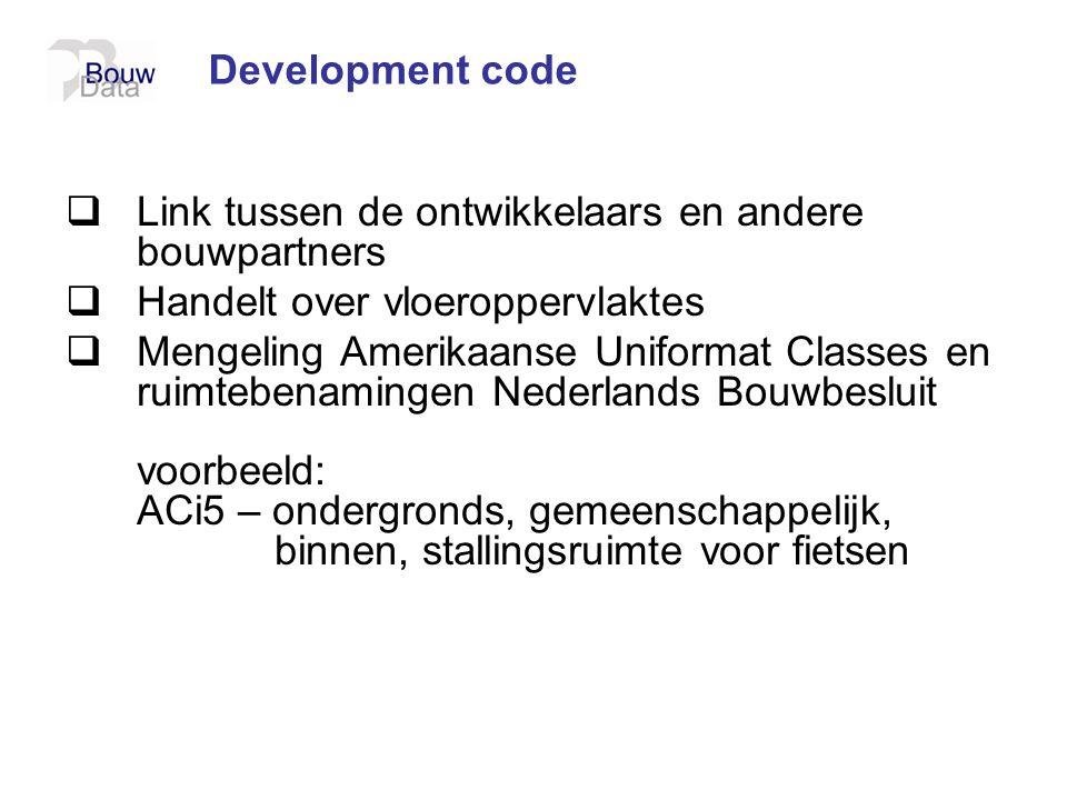 Development code  Link tussen de ontwikkelaars en andere bouwpartners  Handelt over vloeroppervlaktes  Mengeling Amerikaanse Uniformat Classes en r