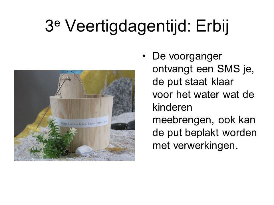 3 e Veertigdagentijd: Erbij De voorganger ontvangt een SMS je, de put staat klaar voor het water wat de kinderen meebrengen, ook kan de put beplakt wo
