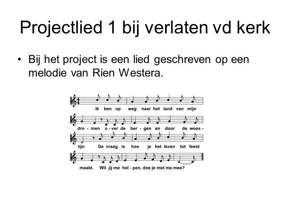 Projectlied 1 bij verlaten vd kerk Bij het project is een lied geschreven op een melodie van Rien Westera.