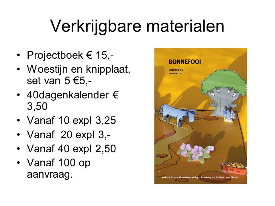 Verkrijgbare materialen Projectboek € 15,- Woestijn en knipplaat, set van 5 €5,- 40dagenkalender € 3,50 Vanaf 10 expl 3,25 Vanaf 20 expl 3,- Vanaf 40