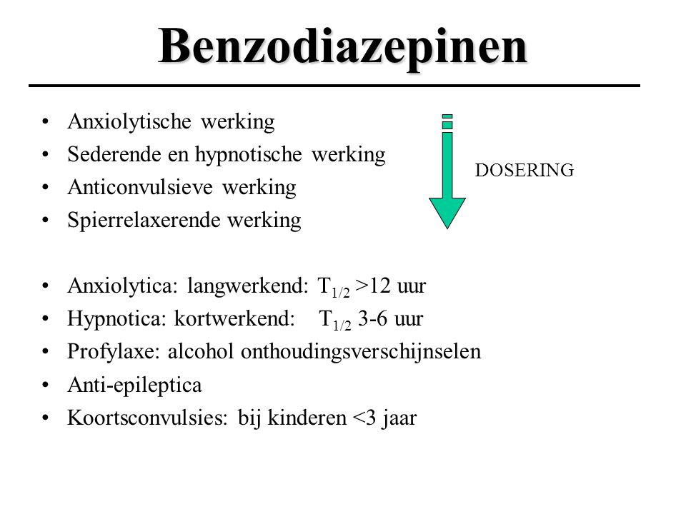 Benzodiazepinen Anxiolytische werking Sederende en hypnotische werking Anticonvulsieve werking Spierrelaxerende werking Anxiolytica: langwerkend: T 1/2 >12 uur Hypnotica: kortwerkend: T 1/2 3-6 uur Profylaxe: alcohol onthoudingsverschijnselen Anti-epileptica Koortsconvulsies: bij kinderen <3 jaar DOSERING