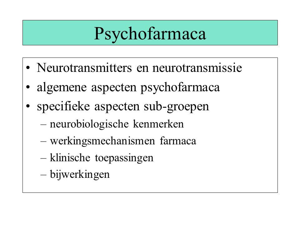 Psychofarmaca Neurotransmitters en neurotransmissie algemene aspecten psychofarmaca specifieke aspecten sub-groepen –neurobiologische kenmerken –werki