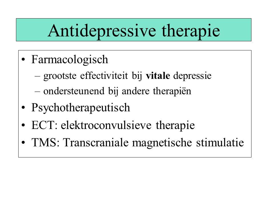 Antidepressive therapie Farmacologisch –grootste effectiviteit bij vitale depressie –ondersteunend bij andere therapiën Psychotherapeutisch ECT: elekt