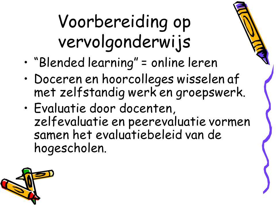 """Voorbereiding op vervolgonderwijs """"Blended learning"""" = online leren Doceren en hoorcolleges wisselen af met zelfstandig werk en groepswerk. Evaluatie"""