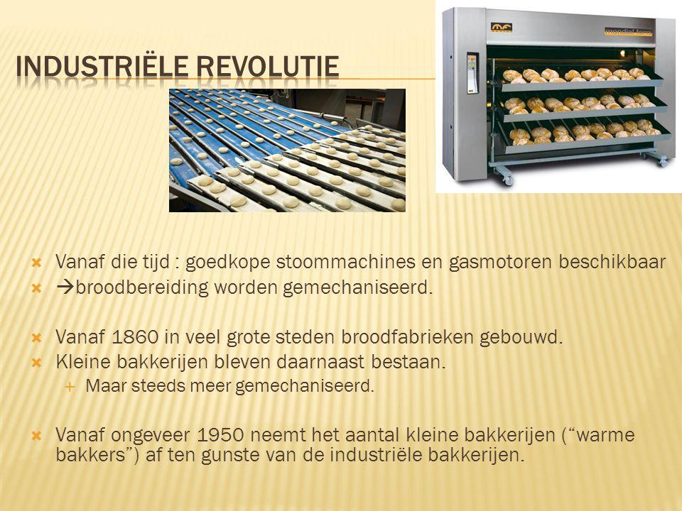  Vanaf die tijd : goedkope stoommachines en gasmotoren beschikbaar   broodbereiding worden gemechaniseerd.  Vanaf 1860 in veel grote steden broodf