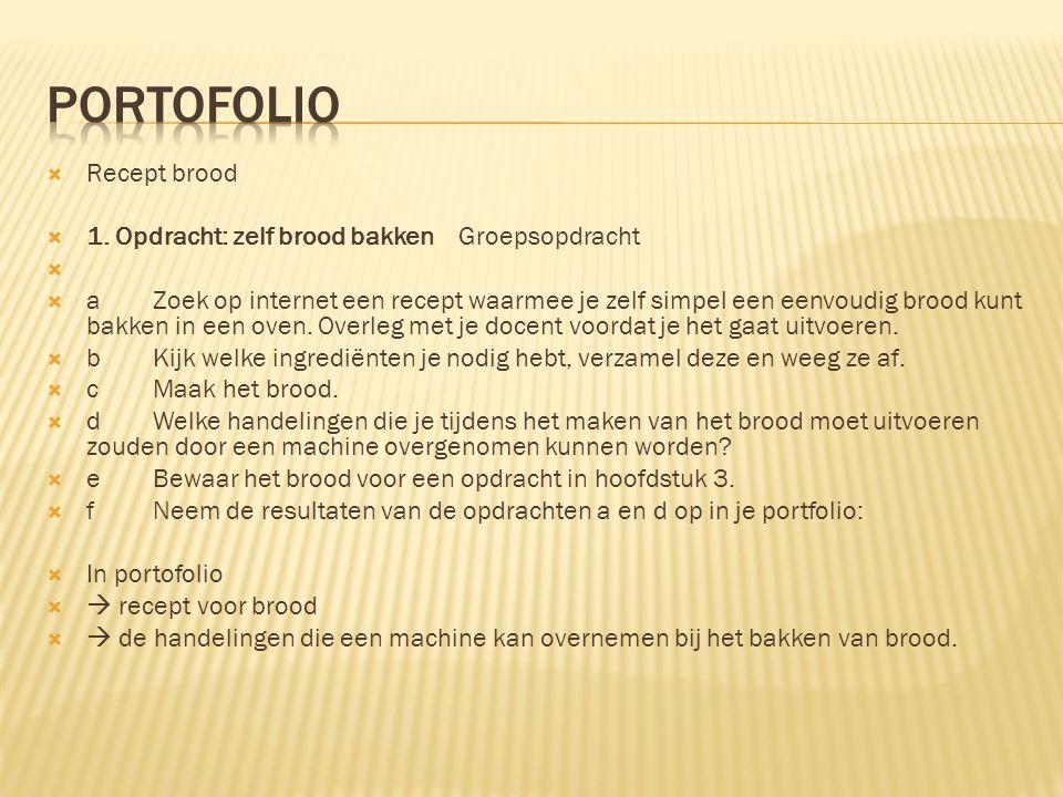  Recept brood  1. Opdracht: zelf brood bakken Groepsopdracht   aZoek op internet een recept waarmee je zelf simpel een eenvoudig brood kunt bakken