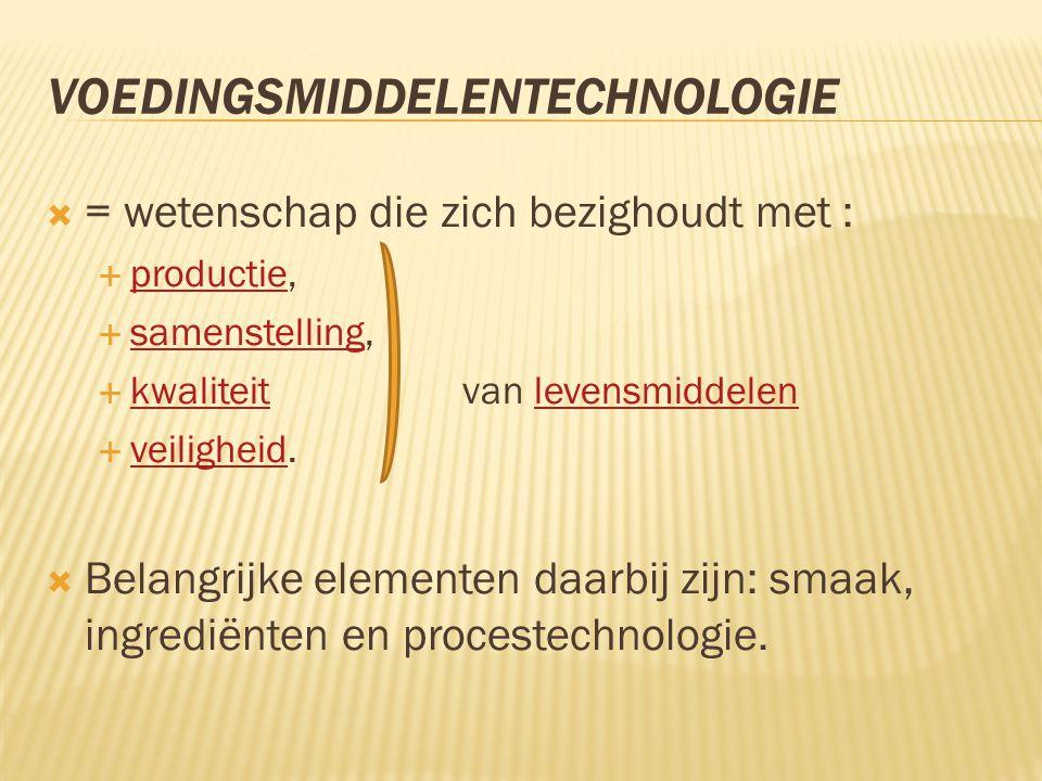 VOEDINGSMIDDELENTECHNOLOGIE  = wetenschap die zich bezighoudt met :  productie, productie  samenstelling, samenstelling  kwaliteit van levensmidde