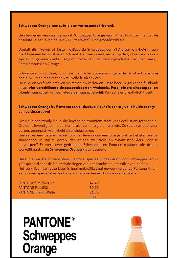 Schweppes Orange: een subtiele en verrassende frisdrank De nieuwe en verrassende smaak Schweppes Orange verrijkt het Fruit gamma, dat de absolute leider is van de New Fruits Flavor in de grootdistributie.