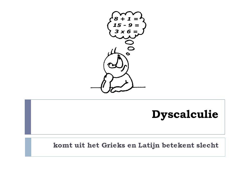 Dyscalculie komt uit het Grieks en Latijn betekent slecht
