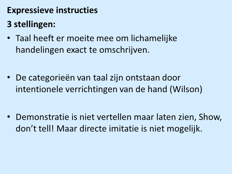 Expressieve instructies 3 stellingen: Taal heeft er moeite mee om lichamelijke handelingen exact te omschrijven.