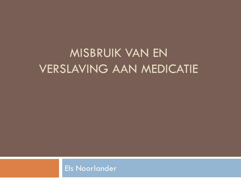 MISBRUIK VAN EN VERSLAVING AAN MEDICATIE Els Noorlander