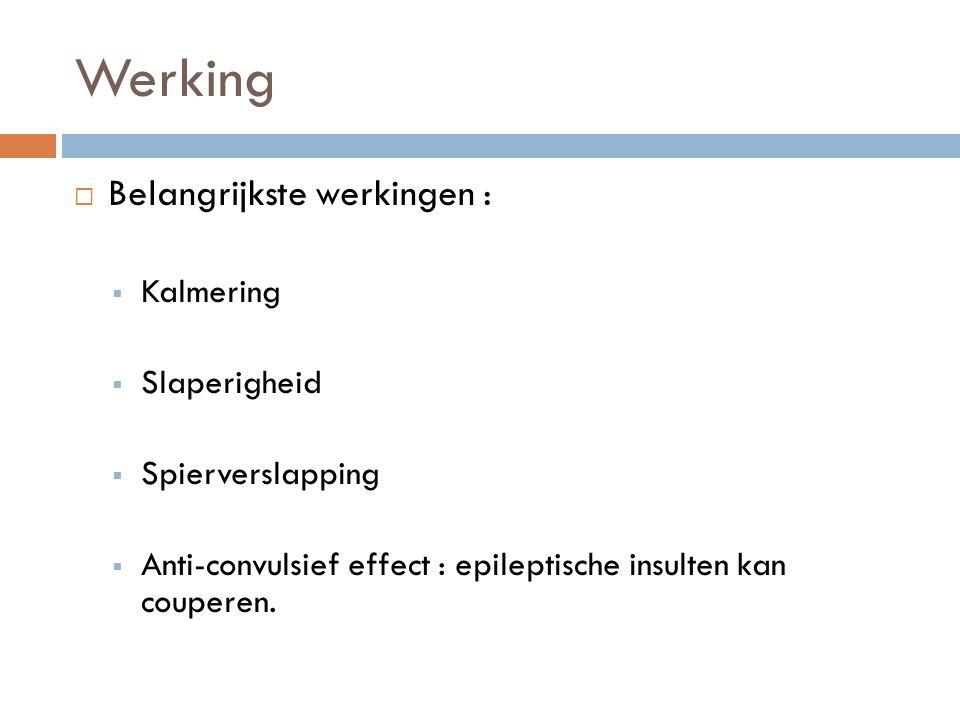 Werking  Belangrijkste werkingen :  Kalmering  Slaperigheid  Spierverslapping  Anti-convulsief effect : epileptische insulten kan couperen.