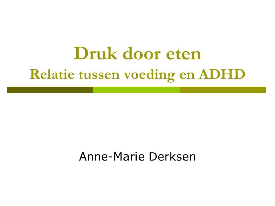Druk door eten Relatie tussen voeding en ADHD Anne-Marie Derksen