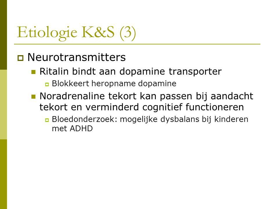 Etiologie K&S (3)  Neurotransmitters Ritalin bindt aan dopamine transporter  Blokkeert heropname dopamine Noradrenaline tekort kan passen bij aandacht tekort en verminderd cognitief functioneren  Bloedonderzoek: mogelijke dysbalans bij kinderen met ADHD