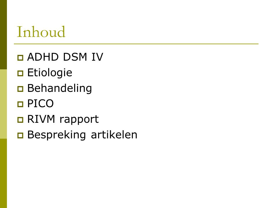 Inhoud  ADHD DSM IV  Etiologie  Behandeling  PICO  RIVM rapport  Bespreking artikelen