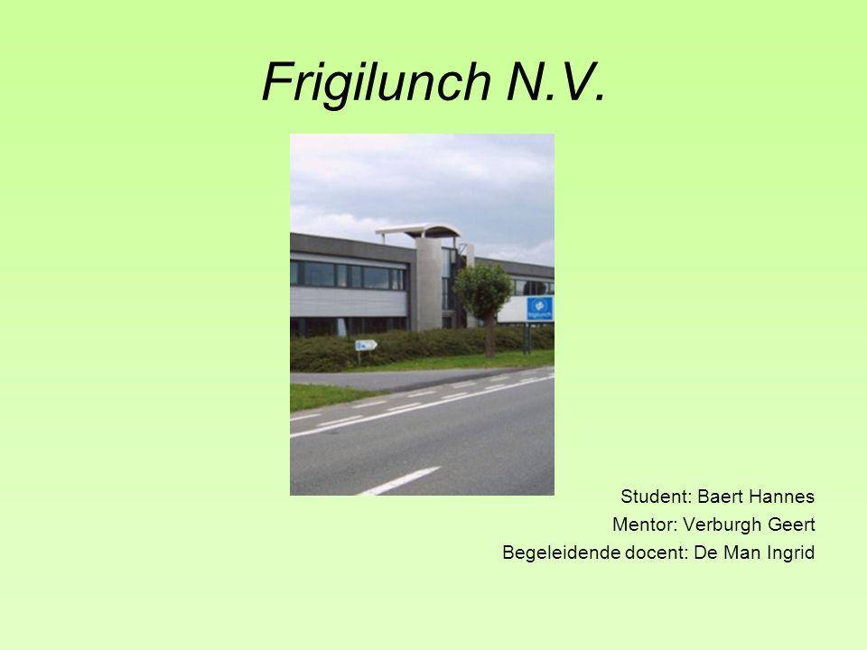 Frigilunch N.V. Student: Baert Hannes Mentor: Verburgh Geert Begeleidende docent: De Man Ingrid