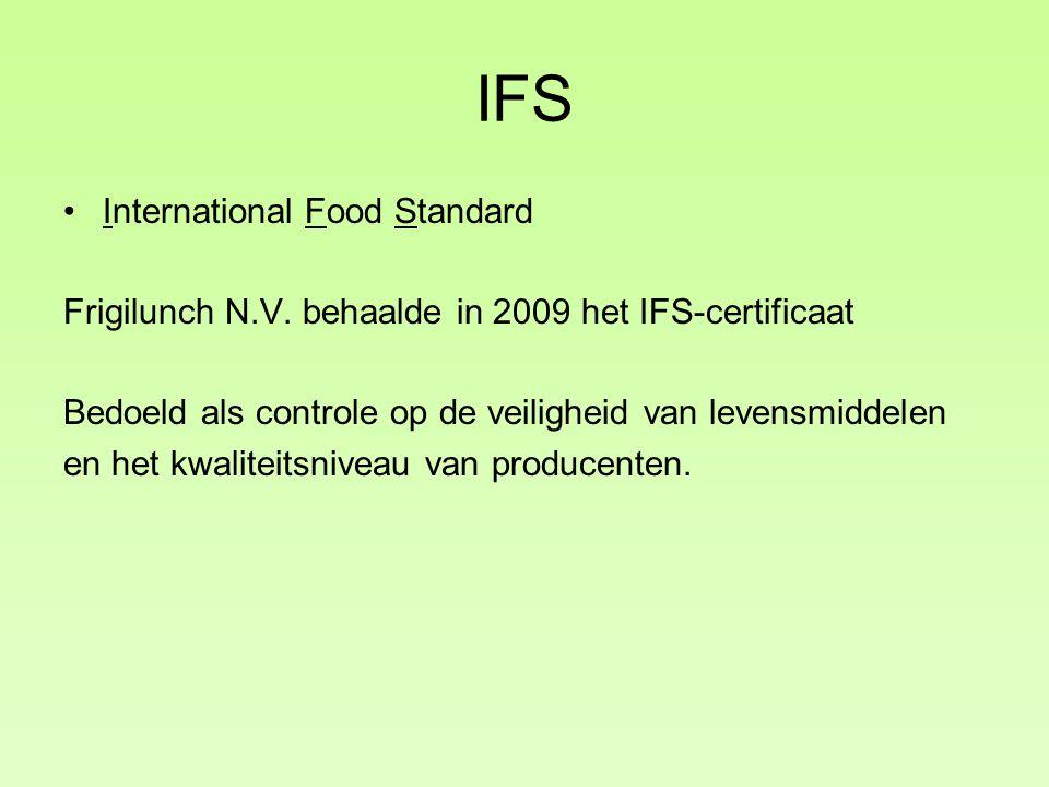 IFS International Food Standard Frigilunch N.V. behaalde in 2009 het IFS-certificaat Bedoeld als controle op de veiligheid van levensmiddelen en het k