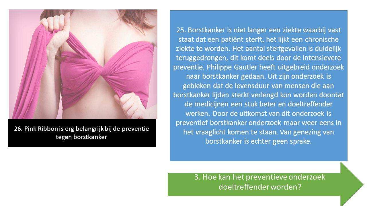 25. Borstkanker is niet langer een ziekte waarbij vast staat dat een patiënt sterft, het lijkt een chronische ziekte te worden. Het aantal sterfgevall