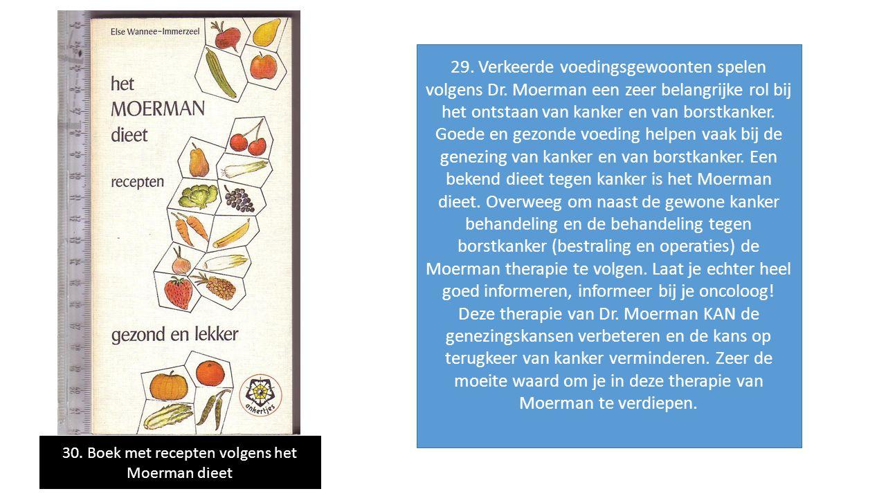 29. Verkeerde voedingsgewoonten spelen volgens Dr. Moerman een zeer belangrijke rol bij het ontstaan van kanker en van borstkanker. Goede en gezonde v