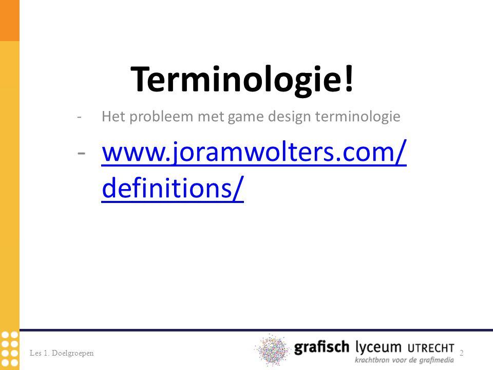 -Het probleem met game design terminologie -www.joramwolters.com/ definitions/www.joramwolters.com/ definitions/ Les 1. Doelgroepen2