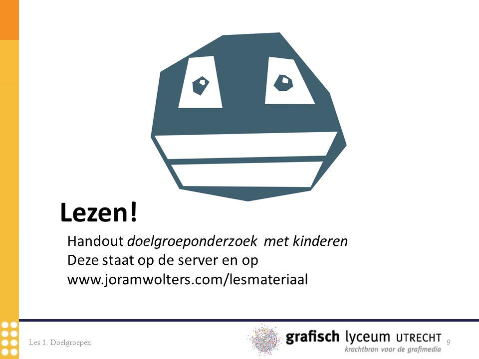 9 Handout doelgroeponderzoek met kinderen Deze staat op de server en op www.joramwolters.com/lesmateriaal