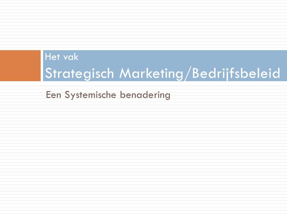 Een Systemische benadering Het vak Strategisch Marketing/Bedrijfsbeleid