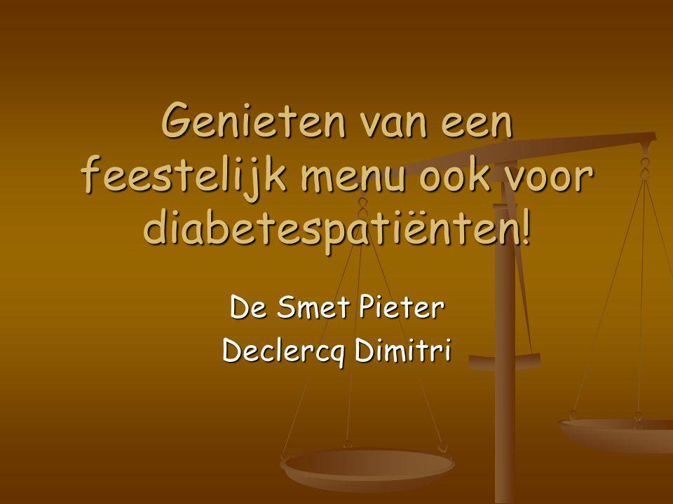 Genieten van een feestelijk menu ook voor diabetespatiënten! De Smet Pieter Declercq Dimitri