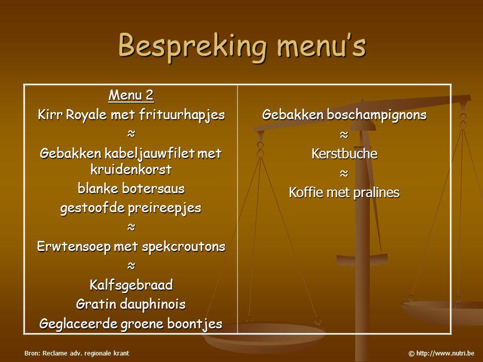 Bespreking menu's © http://www.nutri.be Menu 2 Kirr Royale met frituurhapjes ≈ Gebakken kabeljauwfilet met kruidenkorst blanke botersaus gestoofde pre