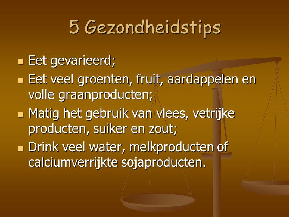 5 Gezondheidstips Eet gevarieerd; Eet gevarieerd; Eet veel groenten, fruit, aardappelen en volle graanproducten; Eet veel groenten, fruit, aardappelen