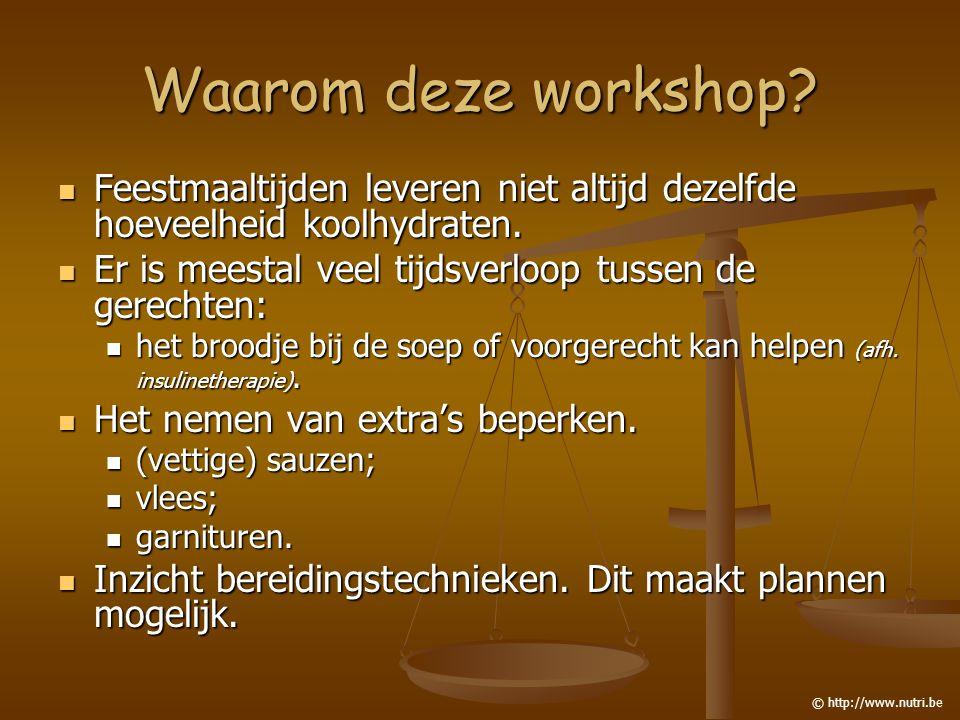 Waarom deze workshop? Feestmaaltijden leveren niet altijd dezelfde hoeveelheid koolhydraten. Feestmaaltijden leveren niet altijd dezelfde hoeveelheid
