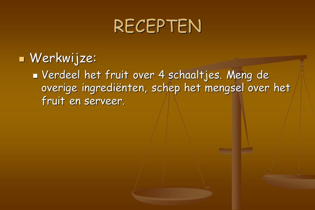 RECEPTEN Werkwijze: Werkwijze: Verdeel het fruit over 4 schaaltjes.