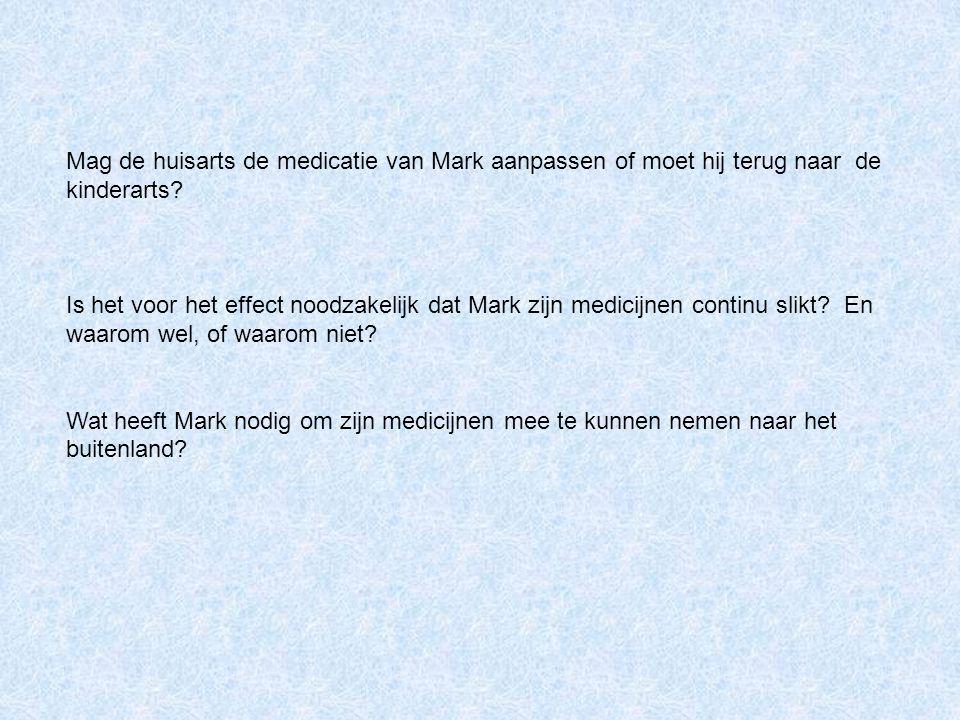 Mag de huisarts de medicatie van Mark aanpassen of moet hij terug naar de kinderarts? Is het voor het effect noodzakelijk dat Mark zijn medicijnen con
