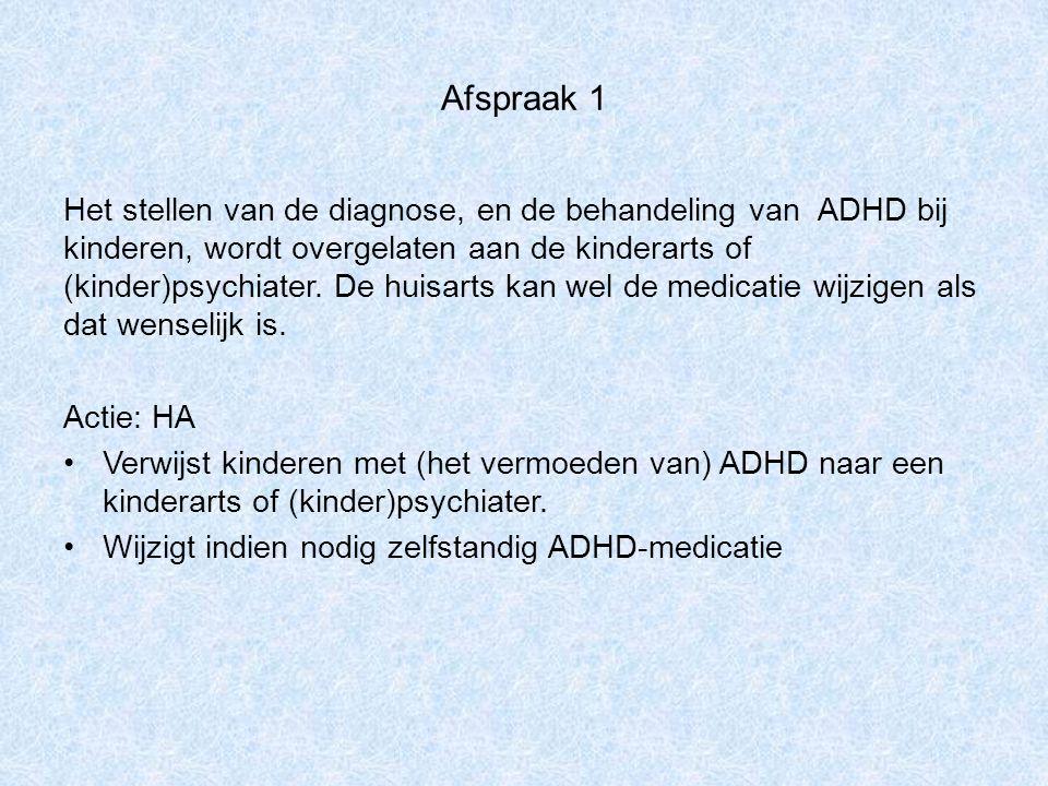 Afspraak 1 Het stellen van de diagnose, en de behandeling van ADHD bij kinderen, wordt overgelaten aan de kinderarts of (kinder)psychiater. De huisart