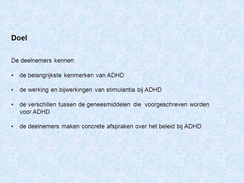 Doel De deelnemers kennen: de belangrijkste kenmerken van ADHD de werking en bijwerkingen van stimulantia bij ADHD de verschillen tussen de geneesmidd